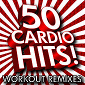 50 Cardio Hits! Workout Remixes by Cardio Hits! Workout