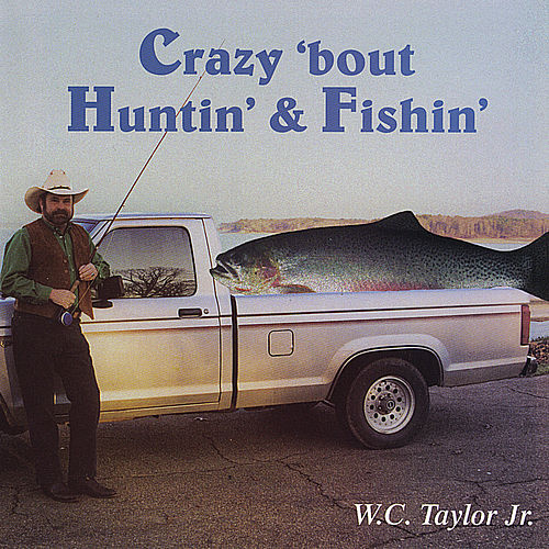 Crazy 'Bout Huntin'& Fishin' by W.C. Taylor Jr.