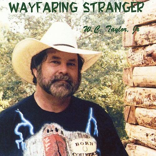 Wayfaring Stranger by W.C. Taylor Jr.