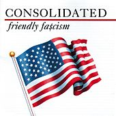Friendly Fa$cism by Consolidated