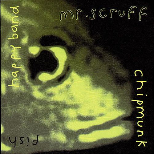 Chipmunk / Fish / Happy Band by Mr. Scruff