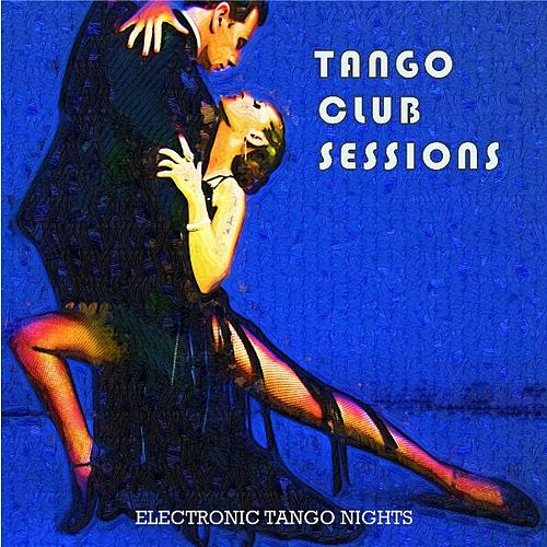 Tango Club Sessions (Dancefloor Electronic Tango) Paris to Buenos Aires by Various Artists