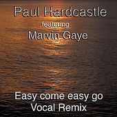 Easy Come Easy Go (The Marvin Mix) by Paul Hardcastle