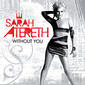 Without You (The Remixes) by Sarah Atereth