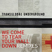 We Come To Tear Your Wall Down - Remixes by Transglobal Underground
