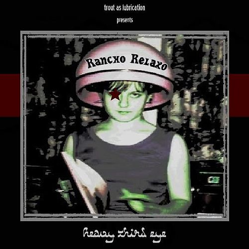 Heavy Third Eye by Rancho Relaxo