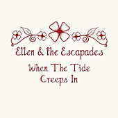 When the Tide Creeps In - Single by Ellen and the Escapades