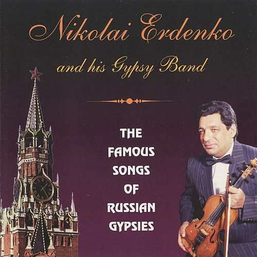 The Famous Songs of Russian Gypsies by Nikolai Erdenko