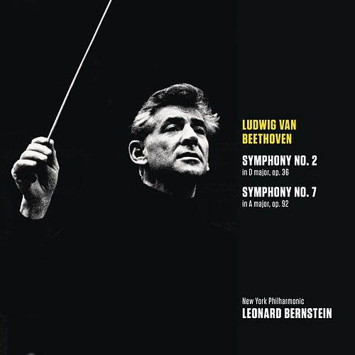 Beethoven: Symphony No. 2 in D major, op. 36; Symphony No. 7 in A major, op. 92 by New York Philharmonic