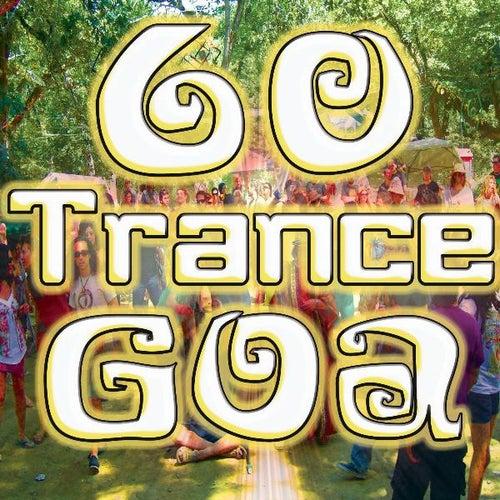 60 Trance Goa (Best of Electronic Dance Music, Goa, Techno, Psy Trance, Hard House, Acid, Hard Style, Rave, Electro Hits) by DJ Trance Dance