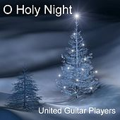 O Holy Night: Christmas Classics On Spanish Acoustic Guitars by United Guitar Players