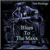 Blues to the Maxx by Tom Perlongo