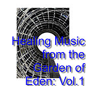 Healing Music from the Garden of Eden: Vol.1 by Various Artists