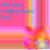 The Best Healing Music: Vol.2 by Various Artists