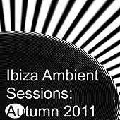 Ibiza Ambient Sessions: Autumn 2011 by Various Artists