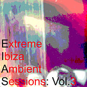 Extreme Ibiza Ambient Sessions: Vol.3 by Various Artists