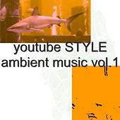 Youtube Style Ambient Music Vol.1 by Various Artists