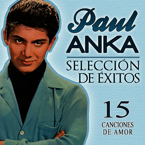 Paul Anka Selección de Éxitos. 15 Canciones de Amor by Paul Anka