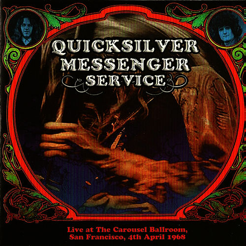 Live at the Carousel Ballroom, San Francisco, 4th April 1968 by Quicksilver Messenger Service