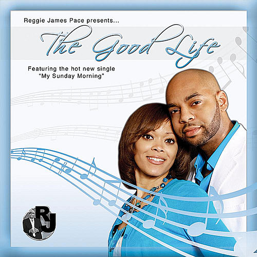 The Good Life by Reggie James Pace