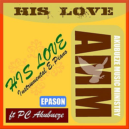 His Love (feat. PC Akubueze) by AMM