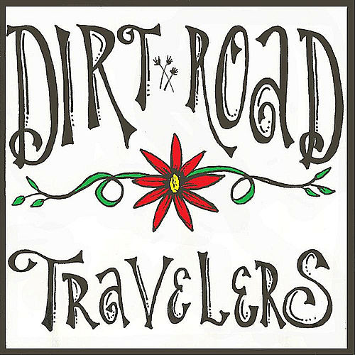 The Dirt Road Travelers by The Dirt Road Travelers