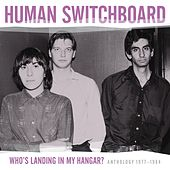 Who's Landing In My Hangar? Anthology 1977 - 1984 by Human Switchboard