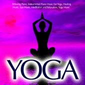 Yoga - Relaxing Piano, Piano Music For Yoga by Yoga Piano Guru