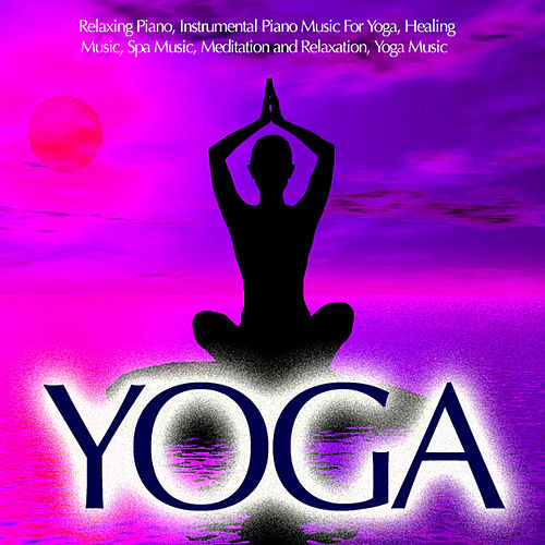 Yoga - Relaxing Piano, Piano Music For Yoga by Yoga Piano Guru