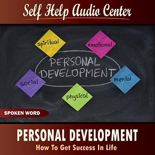 Personal Development: How To Get Success In Life by Self Help Audio Center