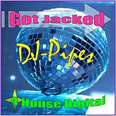 Got Jacked Ep by Dj-Pipes