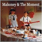 Mahoney & The Moment by Mahoney