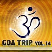 Goa Trip, Vol. 14 (Goa, Psytrance, Goatrance and Trance Anthems) by Various Artists