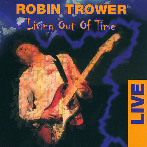 Living Out Of Time by Robin Trower