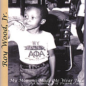 My Momma Made Me Wear This by Roy Wood, Jr.