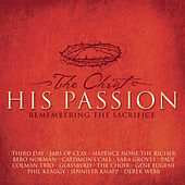 The Christ-His Passion: Remembering The Sacrifice by Various Artists
