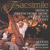 French Harpsichord Music of the XVII Century by Alexei Lubimov