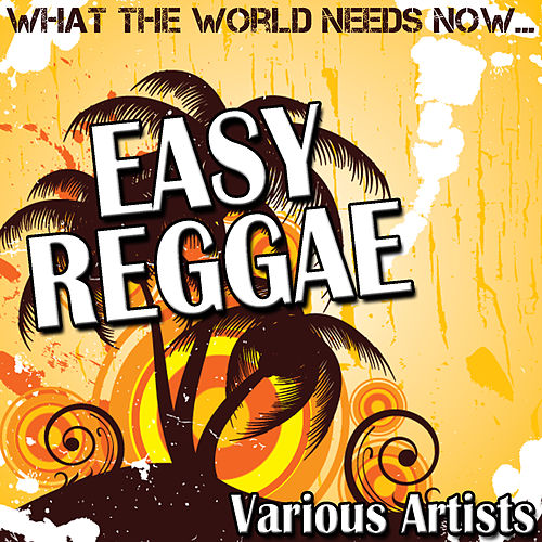 What The World Needs Now: Easy Reggae by Various Artists
