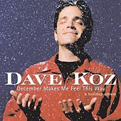 December Makes Me Feel This Way - A Holiday Album by Dave Koz