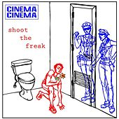 Shoot The Freak by Cinema Cinema