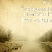 Moments In Time - Single by Phil Casagrande