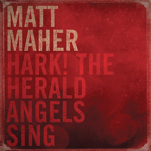 Hark The Herald Angels Sing by Matt Maher