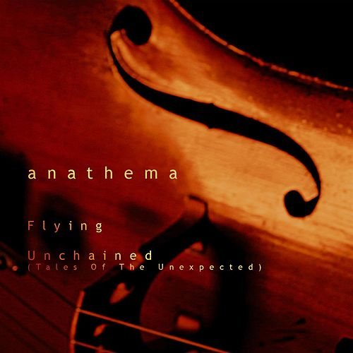 Unchained (Tales Of The Unexpected) / Flying by Anathema