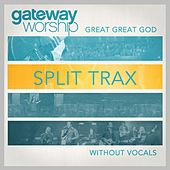 Great Great God Split Trax Without Vocals by Gateway Worship