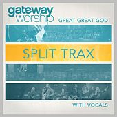 Great Great God Split Trax With Vocals by Gateway Worship