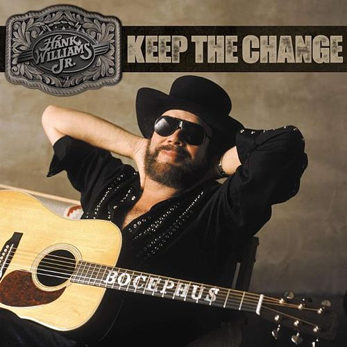 Keep The Change - Single by Hank Williams, Jr.