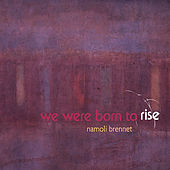 We Were Born to Rise by Namoli Brennet