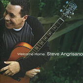 Welcome Home by Steve Angrisano