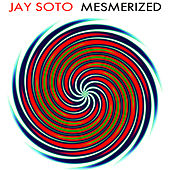 Mesmerized by Jay Soto