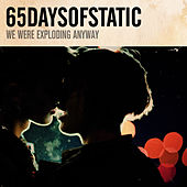 We Were Exploding Anyway by 65daysofstatic